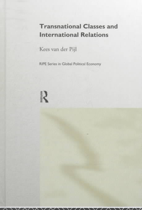 Transnational Classes and International Relations By Pijl, Kees van der